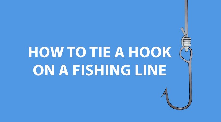 How to Tie a Hook on a Fishing Line